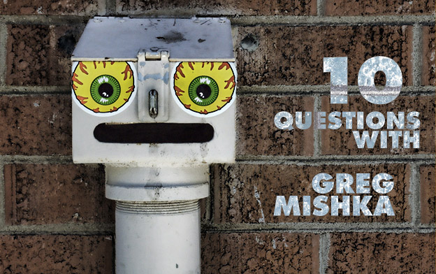 10 questions with greg mishka